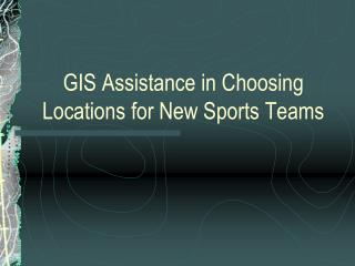 GIS Assistance in Choosing Locations for New Sports Teams