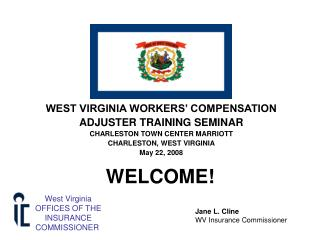 WEST VIRGINIA WORKERS' COMPENSATION ADJUSTER TRAINING SEMINAR CHARLESTON TOWN CENTER MARRIOTT CHARLESTON, WEST VIRGINIA