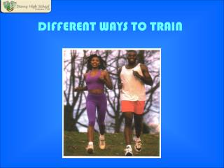 DIFFERENT WAYS TO TRAIN