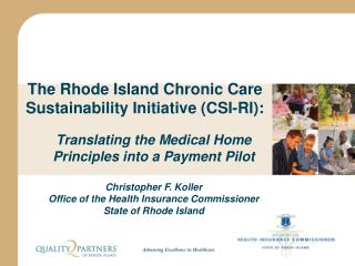 The Rhode Island Chronic Care Sustainability Initiative (CSI-RI):  Translating the Medical Home Principles into a Paymen