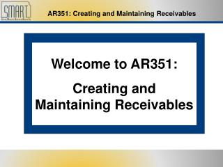 Welcome to AR351: Creating and Maintaining Receivables
