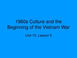 1960s Culture and the Beginning of the Vietnam War