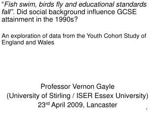""" Fish swim, birds fly and educational standards fall"".  Did social background influence GCSE attainment in the 1990s?"