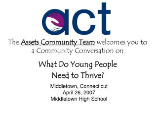 The Assets Community Team welcomes you to  a Community Conversation on   What Do Young People Need to Thrive