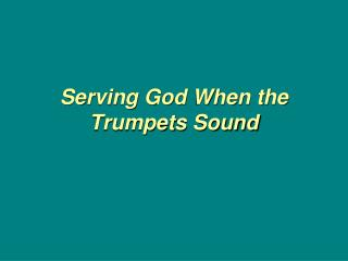 Serving God When the Trumpets Sound