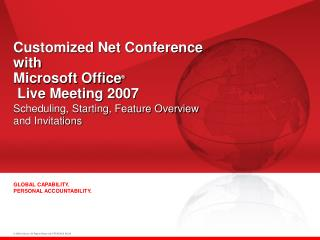 Customized Net Conference with  Microsoft Office ®  Live Meeting 2007