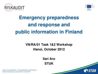 Emergency preparedness  and response and  public information in Finland VN/RA/01 Task 1&2 Workshop Hanoi, October 20