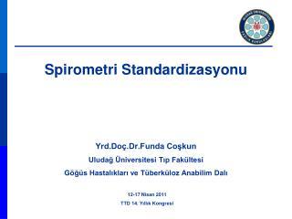 Spirometri Standardizasyonu Yrd.Doç.Dr.Funda Coşkun Uludağ Üniversitesi Tıp Fakültesi Göğüs Hastalıkları ve Tüberküloz A