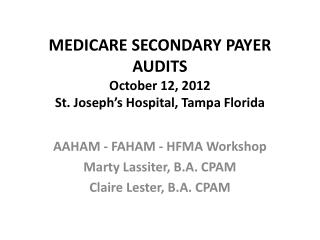 MEDICARE SECONDARY PAYER AUDITS October 12, 2012 St. Joseph s Hospital, Tampa Florida