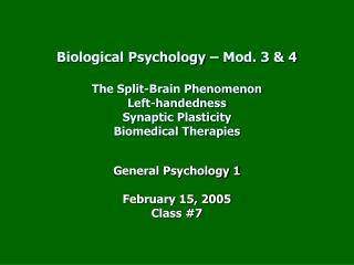 Biological Psychology – Mod. 3 & 4 The Split-Brain Phenomenon Left-handedness Synaptic Plasticity Biomedical Thera