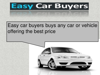 Easy car buyers buys any car or vehicle offering the best pr