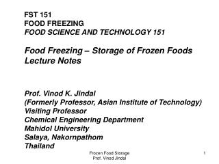 FST 151 FOOD FREEZING FOOD SCIENCE AND TECHNOLOGY 151 Food Freezing – Storage of Frozen Foods Lecture Notes Prof. Vino