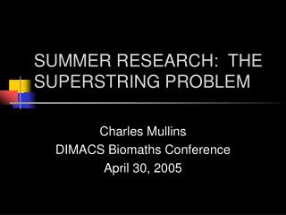 SUMMER RESEARCH:  THE SUPERSTRING PROBLEM