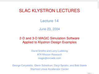SLAC KLYSTRON LECTURES Lecture 14 June 23, 2004 2-D and 3-D MAGIC Simulation Software Applied to Klystron Design Example