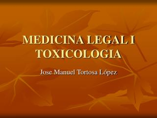 MEDICINA LEGAL I TOXICOLOGIA