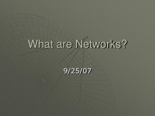 What are Networks?