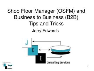 Shop Floor Manager (OSFM) and Business to Business (B2B)  Tips and Tricks