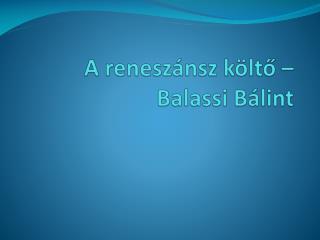 A reneszánsz költő – Balassi Bálint