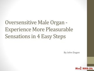 Oversensitive Male Organ - Experience More Pleasurable
