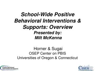 School-Wide Positive Behavioral Interventions &  Supports: Overview Presented by:  Milt McKenna