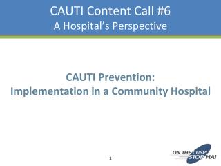 CAUTI Content Call #6 A Hospital's Perspective