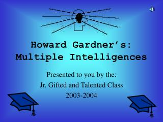 Howard Gardner s: Multiple Intelligences