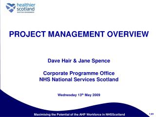 PROJECT MANAGEMENT OVERVIEW     Dave Hair  Jane Spence  Corporate Programme Office NHS National Services Scotland   Wedn