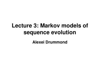 Lecture 3: Markov models of sequence evolution