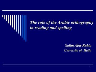The role of the Arabic orthography  in reading and spelling Salim Abu-Rabia University of  Haifa