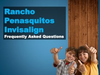 Rancho Penasquitos Invisalign – Frequently Asked Questions