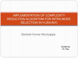 IMPLEMENTATION OF COMPLEXITY REDUCTION ALGORITHM FOR INTRA MODE SELECTION IN H.264