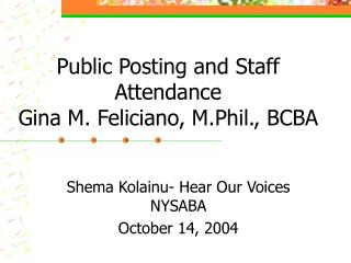 Public Posting and Staff Attendance  Gina M. Feliciano, M.Phil., BCBA