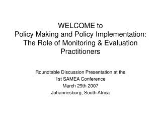 WELCOME to Policy Making and Policy Implementation: The Role of Monitoring & Evaluation Practitioners