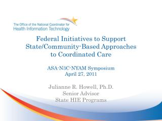 Federal Initiatives to Support State/Community-Based Approaches to Coordinated Care ASA-N3C-NYAM Symposium April 27, 2