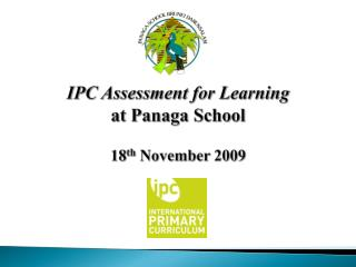 IPC Assessment for Learning at Panaga School 18 th  November 2009