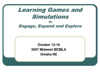 Learning Games and Simulations To  Engage, Expand and Explore