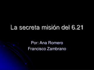 La secreta misión del 6.21