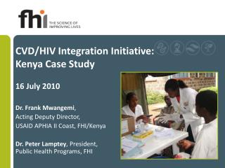 CVD/HIV Integration Initiative: Kenya Case Study 16 July 2010