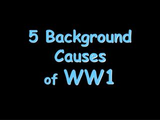 5 Background Causes of WW1