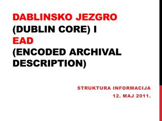 D a blin sko jezgro  (Dublin C ore )  i EAD ( Encoded Archival Description)