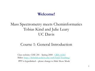 Welcome! Mass Spectrometry meets Cheminformatics Tobias Kind and Julie Leary UC Davis Course 1: General Introduction