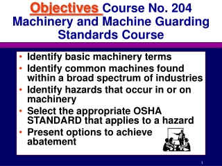 Objectives Course No. 204 Machinery and Machine Guarding Standards Course