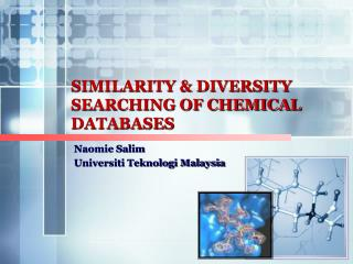 SIMILARITY & DIVERSITY SEARCHING OF CHEMICAL DATABASES