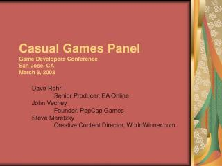 Casual Games Panel Game Developers Conference San Jose, CA March 8, 2003