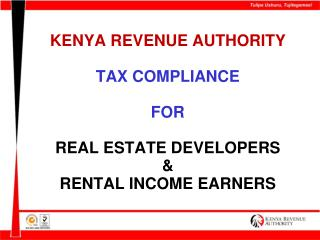 KENYA REVENUE AUTHORITY   TAX COMPLIANCE  FOR   REAL ESTATE DEVELOPERS   RENTAL INCOME EARNERS