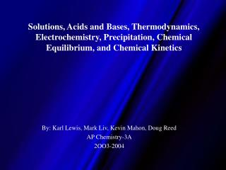 Solutions, Acids and Bases, Thermodynamics, Electrochemistry, Precipitation, Chemical Equilibrium, and Chemical Kinetics