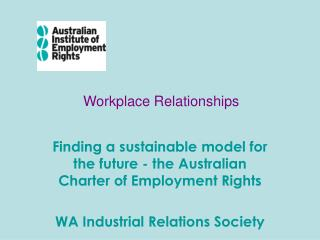 Finding a sustainable model for the future - the Australian Charter of Employment Rights  WA Industrial Relations Societ
