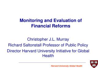 Christopher J.L. Murray Richard Saltonstall Professor of Public Policy Director Harvard University Initiative for Global