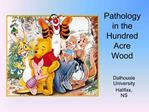 Pathology in the Hundred Acre Wood