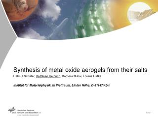 Synthesis of metal oxide aerogels from their salts Helmut Schäfer,  Kathleen Heinrich , Barbara Milow, Lorenz Ratke
